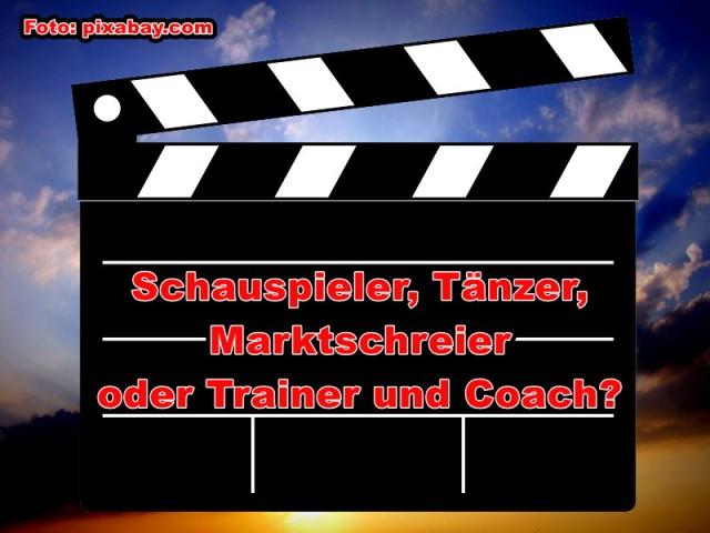 Blogbeitrag Schauspieler, Tänzer Marktschreier oder Trainer und Coach